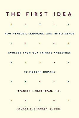The First Idea : How Symbols, Language, and Intelligence Evolved in Early...