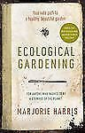 Ecological Gardening : Your Path to a Healthy Garden by Marjorie Harris...