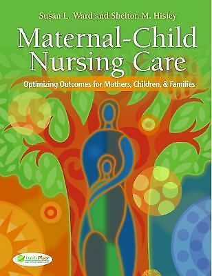 Maternal-Child Nursing Care: Optimizing Outcomes for Mothers, Children, and Fam