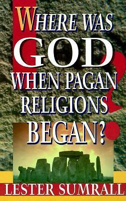 Where Was God When Pagan Religions Began?
