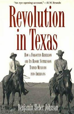 Revolution in Texas: How a Forgotten Rebellion and Its Bloody Suppression Turned