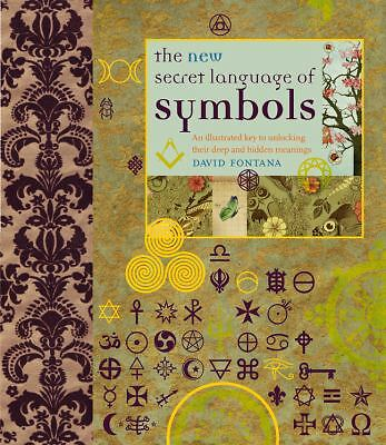 The New Secret Language of Symbols: An Illustrated Key to Unlocking Their Deep a