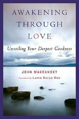 Awakening Through Love: Unveiling Your Deepest Goodness, Good Books