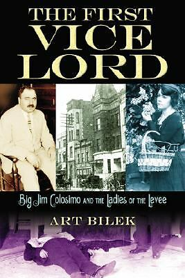 The First Vice Lord : Big Jim Colosimo , Ladies of the Levee ,Chicago ( 1st/1st)