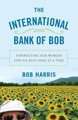 THE INTERNATIONAL BANK of BOB : Connecting Worlds One $25 Loan at a Time - MINT