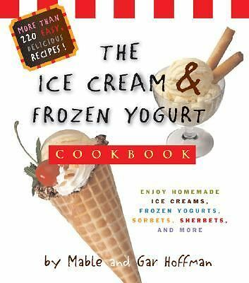 The Ice Cream And Frozen Yogurt Cookbook Hoffman, Mable, Hoffman, Gar