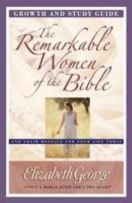 The Remarkable Women of the Bible Growth and Study Guide: And Their Message for
