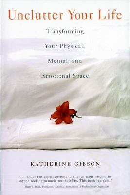 Unclutter Your Life : Transforming Your Physical, Mental, and Emotional Space...