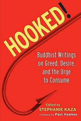 Hooked!: Buddhist Writings on Greed, Desire, and the Urge to Consume, Good Books