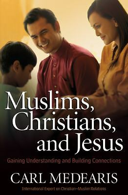 Muslims, Christians, and Jesus: Gaining Understanding and Building Relationship