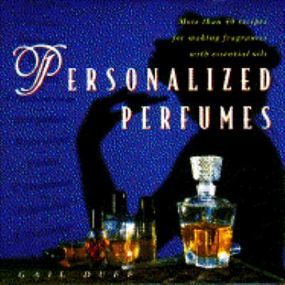 Personalized Perfumes: More Than 40 Recipes Makng Fragrances W/essential Oils