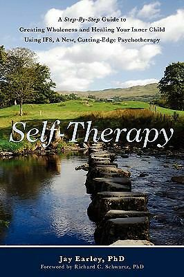 Self-Therapy: A Step-By-Step Guide to Creating Wholeness and Healing Your Inner
