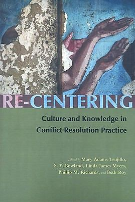 Re-Centering: Culture and Knowledge in Conflict Resolution Practice (Syracuse St