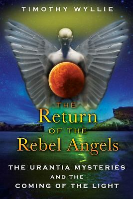 The Return of the Rebel Angels: The Urantia Mysteries and the Coming of the Ligh