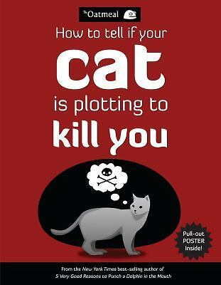 How to Tell If Your Cat Is Plotting to Kill You by The Oatmeal Staff and...