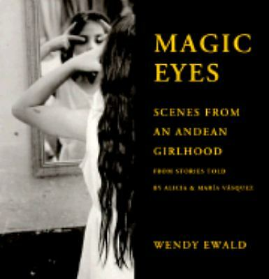 Magic Eyes : Scenes from an Andean Girlhood by Wendy Ewald (1992, Paperback)