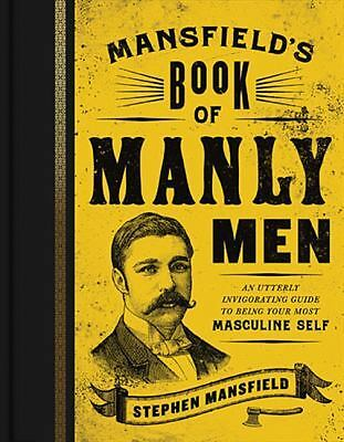Mansfield's Book of Manly Men: An Utterly Invigorating Guide to Being Your Most