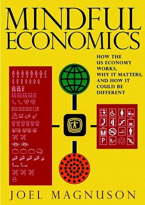 Mindful Economics: How the U.S. Economy Works, Why it Matters, and How it Could