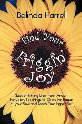 Find Your Friggin' Joy: Discover Missing Links from Ancient Hawaiian Teachings t