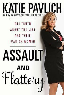 Assault and Flattery: The Truth About the Left and Their War on Women, Pavlich,