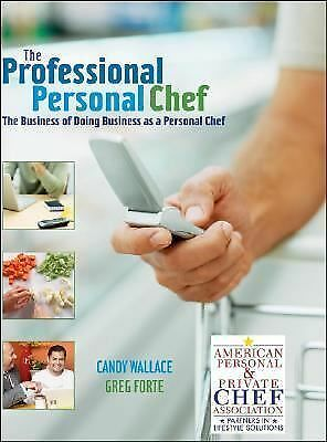The Professional Personal Chef: The Business of Doing Business as a Personal Che