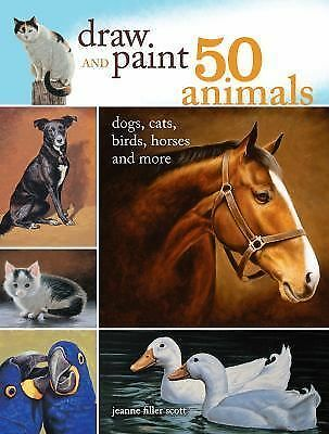 Draw and Paint 50 Animals: Dogs, Cats, Birds, Horses and More, Good Books