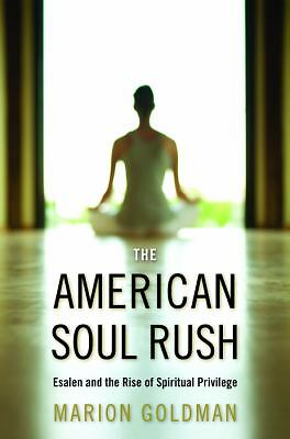 The American Soul Rush: Esalen and the Rise of Spiritual Privilege (Qualitative
