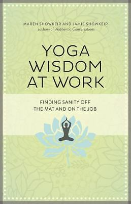 Yoga Wisdom at Work: Finding Sanity Off the Mat and On the Job, Good Books