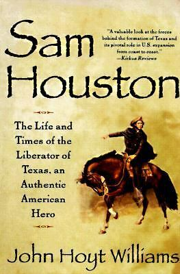 Sam Houston: The Life and Times of the Liberator of Texas, an Authentic American