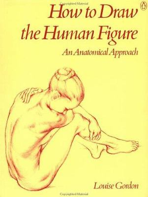 How to Draw the Human Figure: An Anatomical Approach, Louise Gordon, Books
