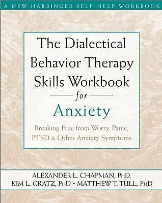 The Dialectical Behavior Therapy Skills Workbook for Anxiety: Breaking Free from