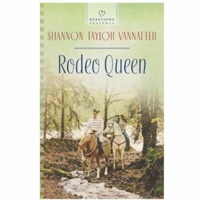Heartsong Presents Ser.: Rodeo Queen  by ShannonTaylor Vannatter (2013,...