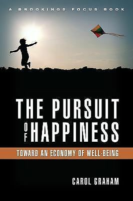 The Pursuit of Happiness : An Economy of Well-Being by Carol Graham (2011,...