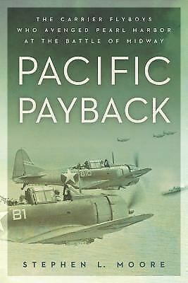 Pacific Payback: The Carrier Aviators Who Avenged Pearl Harbor at the Battle of