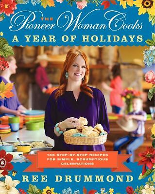 The Pioneer Woman Cooks: A Year of Holidays: 140 Step-by-Step Recipes for Simpl