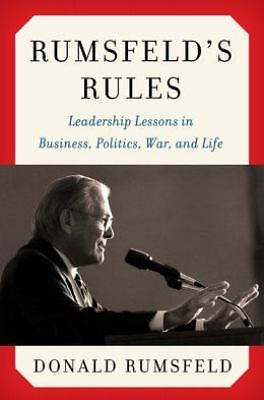 Rumsfeld's Rules: Leadership Lessons in Business, Politics, War, and Life, Good