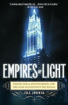 Empires of Light: Edison, Tesla, Westinghouse, and the Race to Electrify the Wor