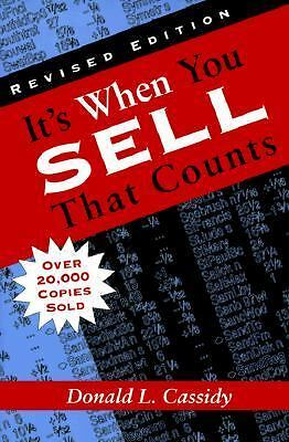 It's When You Sell That Counts by Donald L. Cassidy (1996, Hardcover, Revised)
