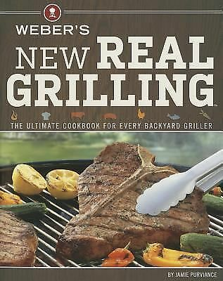 Weber's New Real Grilling: The ultimate cookbook for every backyard griller, Pur
