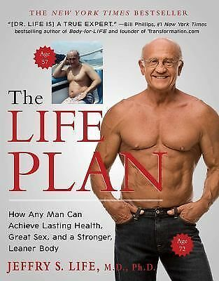 The Life Plan: How Any Man Can Achieve Lasting Health, Great Sex, and a Stronge