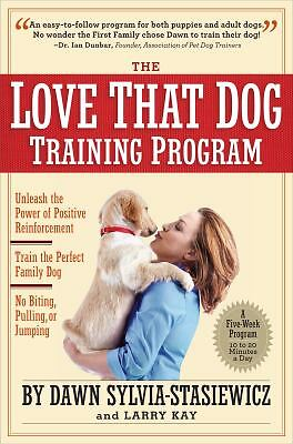 THE LOVE THAT  DOG TRAINING PROGRAM  : Using Positive Reinforcement to Train...