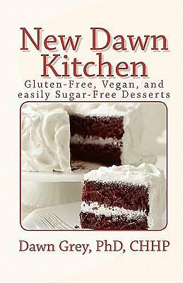 New Dawn Kitchen: Gluten-Free, Vegan, and (easily) Sugar-Free Desserts, Good Boo