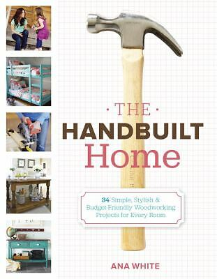 The Handbuilt Home: 34 Simple Stylish and Budget-Friendly Woodworking Projects f
