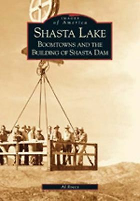 Shasta Lake: Boomtowns and the Building of Shasta Dam (Images of America: Calif