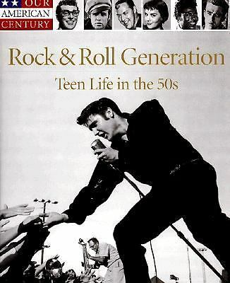 The Rock and Roll Generation : Teen Life in the 50s by Time-Life Books...