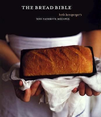 The Bread Bible: Beth Hensperger's 300 Favorite Recipes, Good Books