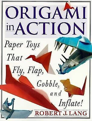 Origami in Action : Paper Toys That Fly, Flap, Gobble, and Inflate, Good Books