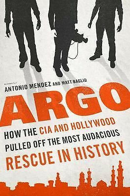 ARGO: HOW THE CIA&HOLLYWOOD PULLED OFF THE MOST AUDACIOUS RESCUE IN HISTORY HC