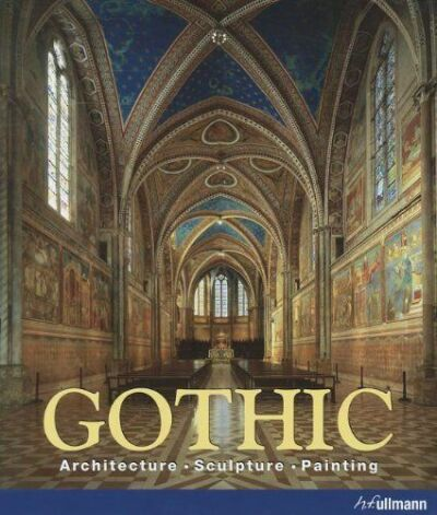 Gothic : Architecture - Sculpture - Painting by Achim Bednorz (2011, Hardcover)