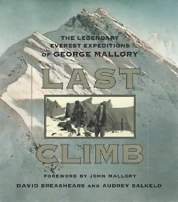 LAST CLIMB The Legendary Everest Expeditions of George Mallory by David...
